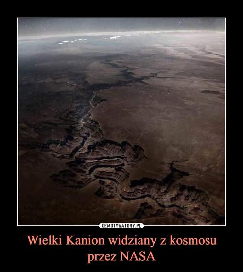 Wielki Kanion widziany z kosmosu przez NASA