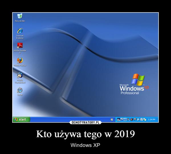 Kto używa tego w 2019 – Windows XP