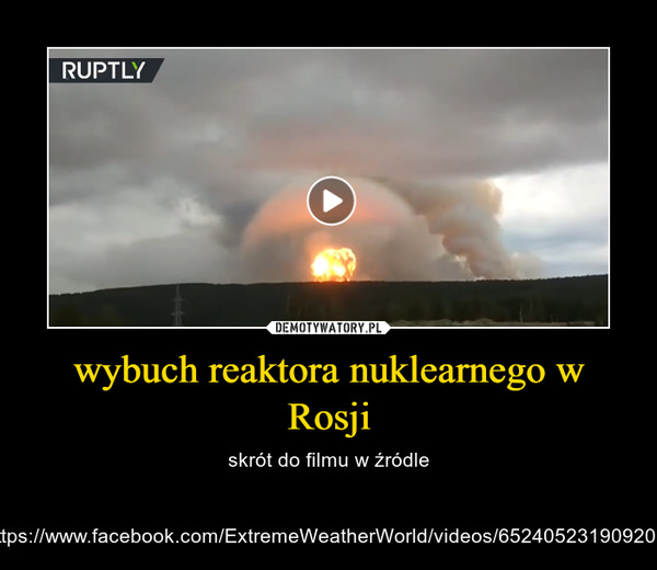 wybuch reaktora nuklearnego w Rosji – skrót do filmu w źródle https://www.facebook.com/ExtremeWeatherWorld/videos/652405231909201/