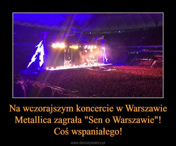 """Na wczorajszym koncercie w Warszawie Metallica zagrała """"Sen o Warszawie""""! Coś wspaniałego! –"""