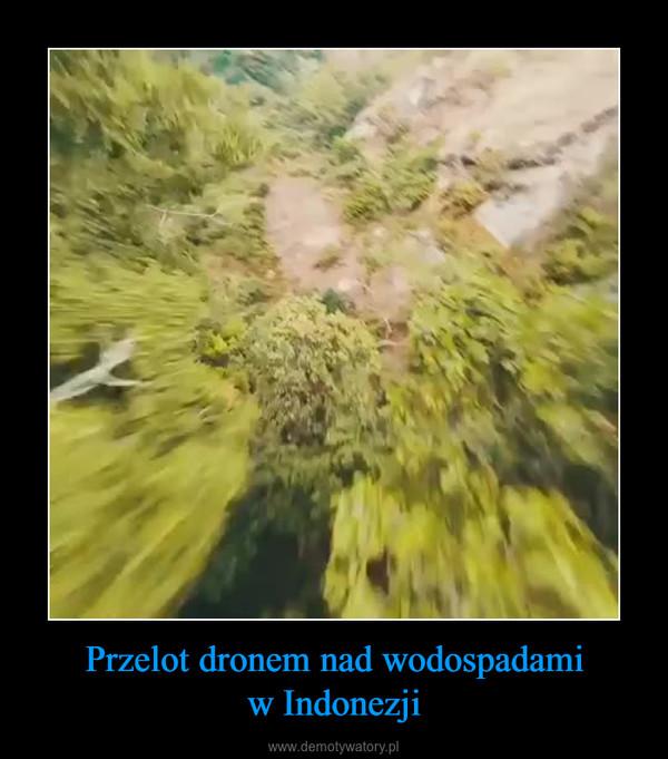Przelot dronem nad wodospadamiw Indonezji –