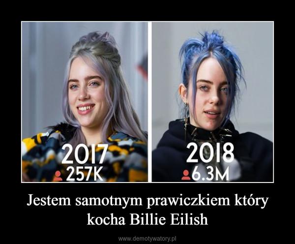 Jestem samotnym prawiczkiem który kocha Billie Eilish –
