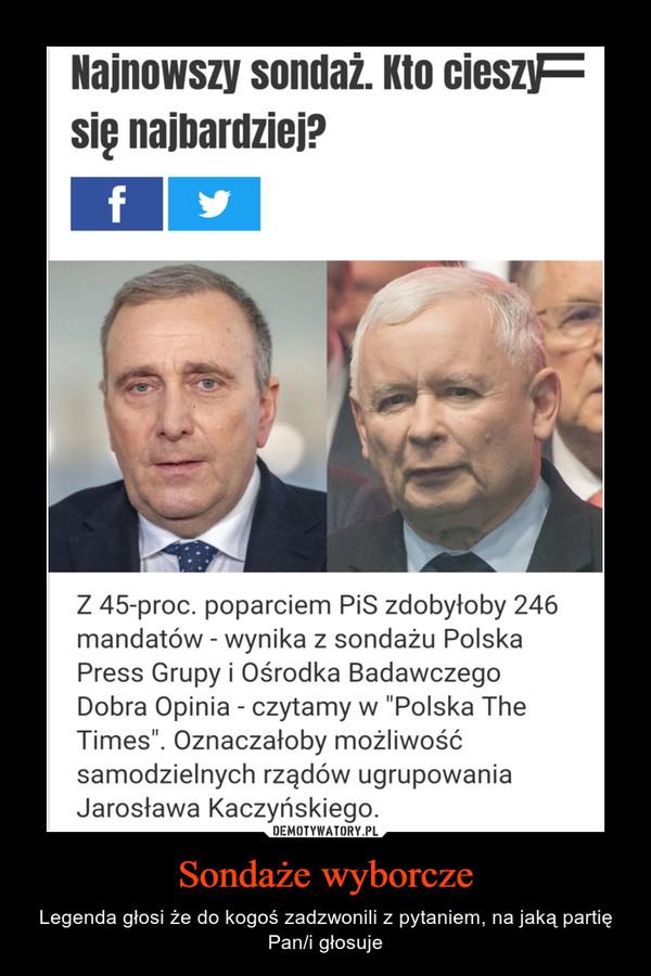 Sondaże wyborcze – Legenda głosi że do kogoś zadzwonili z pytaniem, na jaką partię Pan/i głosuje