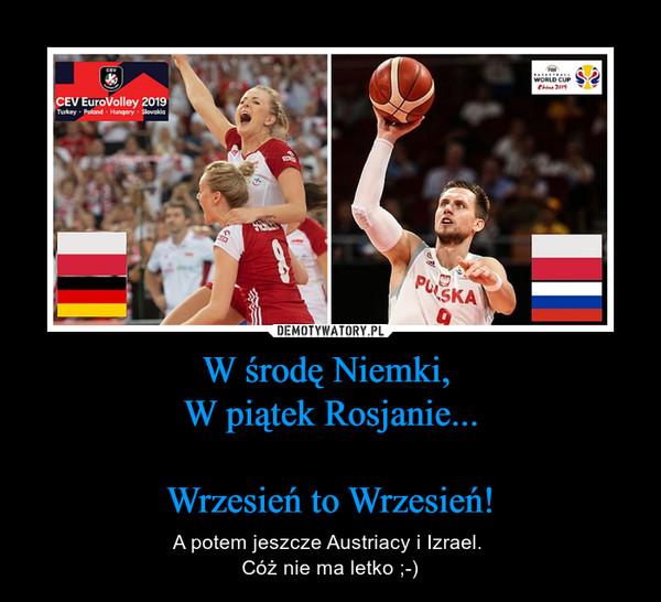 W środę Niemki, W piątek Rosjanie...Wrzesień to Wrzesień! – A potem jeszcze Austriacy i Izrael. Cóż nie ma letko ;-)