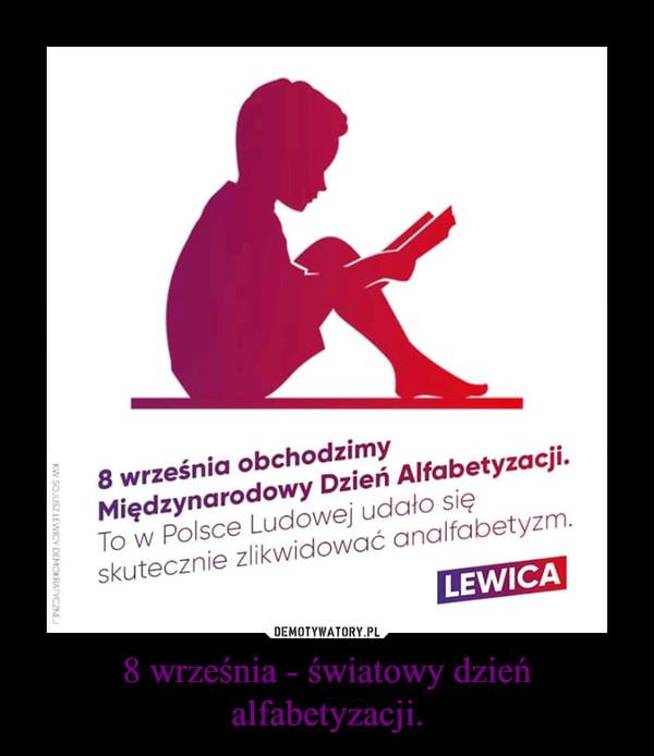 8 września - światowy dzień alfabetyzacji. –