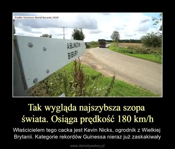 Tak wygląda najszybsza szopa świata. Osiąga prędkość 180 km/h – Właścicielem tego cacka jest Kevin Nicks, ogrodnik z Wielkiej Brytanii. Kategorie rekordów Guinessa nieraz już zaskakiwały