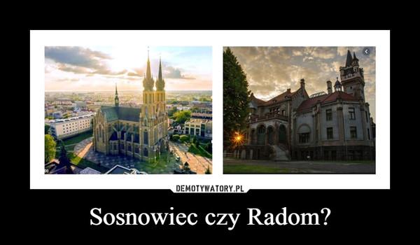 Sosnowiec czy Radom? –