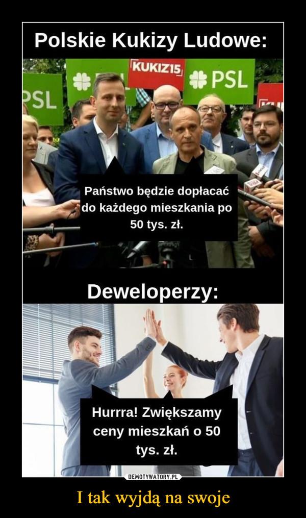 I tak wyjdą na swoje –  Polskie Kukizy Ludowe: Państwo będzie dopłacać , do każdego mieszkania po 50 tys. zł. Deweloperzy: Hurrra! Zwiększamy ceny mieszkań o 50 tys. zł.