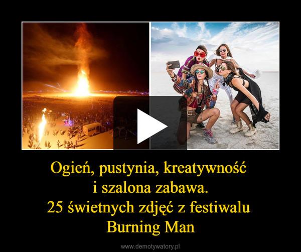 Ogień, pustynia, kreatywność i szalona zabawa.25 świetnych zdjęć z festiwalu Burning Man –