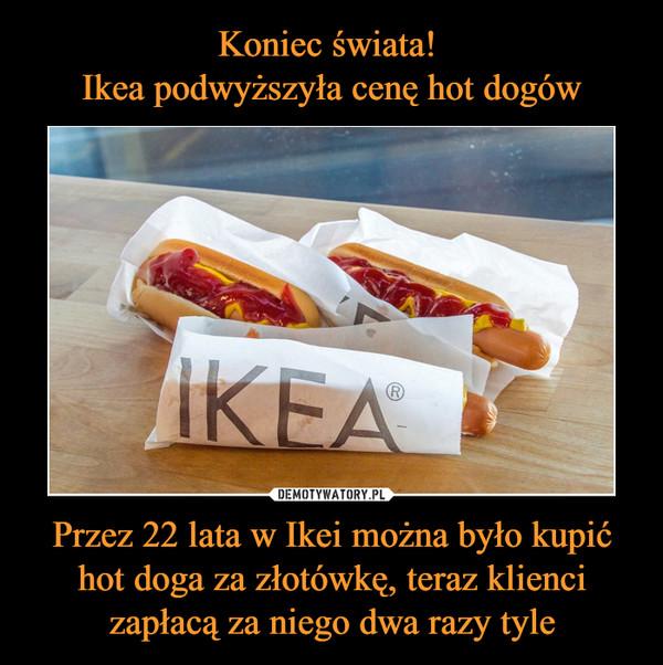 Przez 22 lata w Ikei można było kupić hot doga za złotówkę, teraz klienci zapłacą za niego dwa razy tyle –