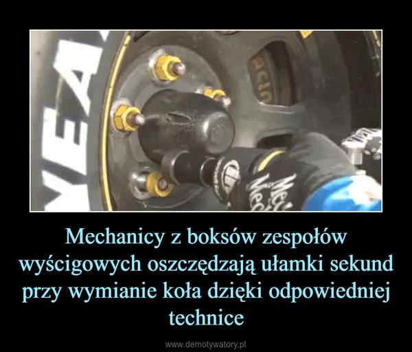 Mechanicy z boksów zespołów wyścigowych oszczędzają ułamki sekund przy wymianie koła dzięki odpowiedniej technice –