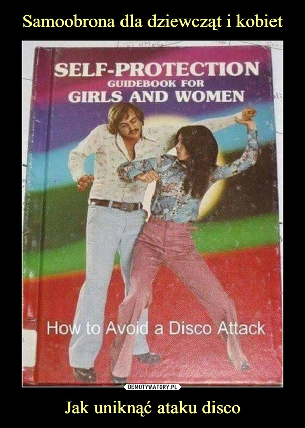 Jak uniknąć ataku disco –  self protection guidebook for girls and women how to avoid a disco attack