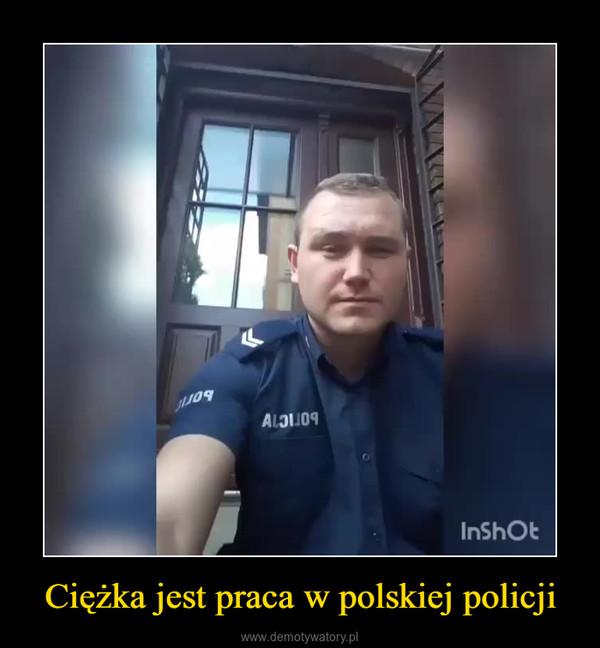 Ciężka jest praca w polskiej policji –