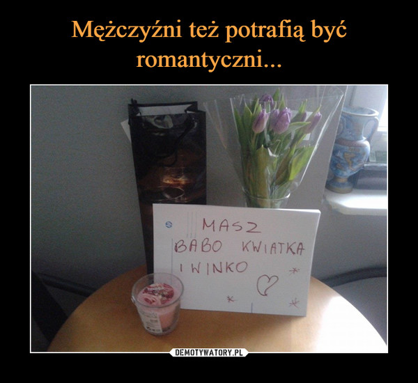 –  Masz babo kwiatka i winko