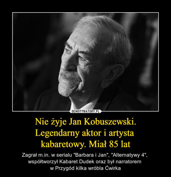 Nie żyje Jan Kobuszewski. Legendarny aktor i artysta  kabaretowy. Miał 85 lat