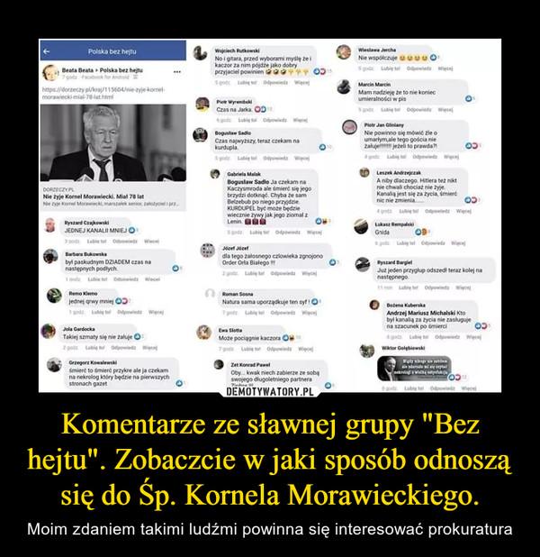 """Komentarze ze sławnej grupy """"Bez hejtu"""". Zobaczcie w jaki sposób odnoszą się do Śp. Kornela Morawieckiego. – Moim zdaniem takimi ludźmi powinna się interesować prokuratura"""
