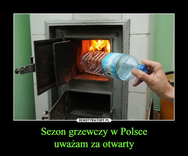 Sezon grzewczy w Polsceuważam za otwarty –