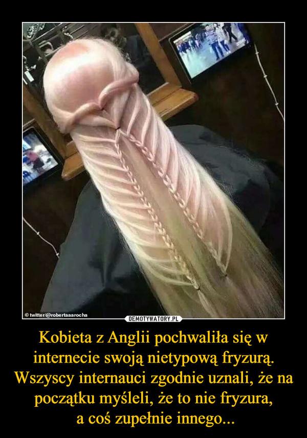 Kobieta z Anglii pochwaliła się w internecie swoją nietypową fryzurą. Wszyscy internauci zgodnie uznali, że na początku myśleli, że to nie fryzura, a coś zupełnie innego... –