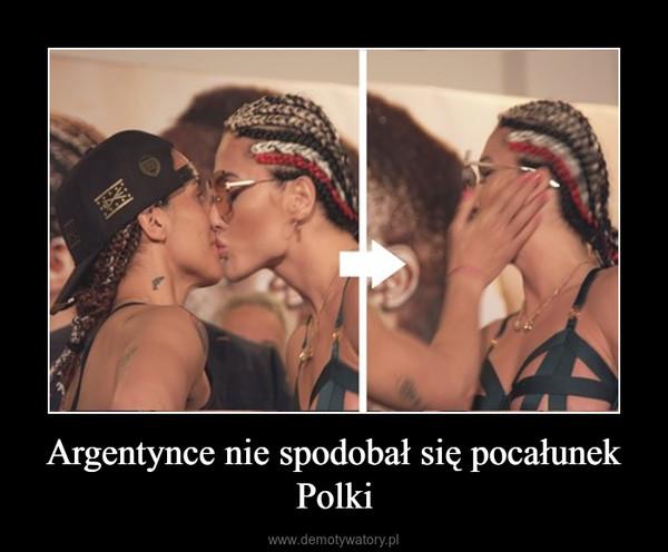 Argentynce nie spodobał się pocałunek Polki –