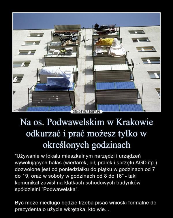 """Na os. Podwawelskim w Krakowie odkurzać i prać możesz tylko w określonych godzinach – """"Używanie w lokalu mieszkalnym narzędzi i urządzeń wywołujących hałas (wiertarek, pił, pralek i sprzętu AGD itp.) dozwolone jest od poniedziałku do piątku w godzinach od 7 do 19, oraz w soboty w godzinach od 8 do 16"""" - taki komunikat zawisł na klatkach schodowych budynków spółdzielni """"Podwawelska"""".Być może niedługo będzie trzeba pisać wnioski formalne do prezydenta o użycie wkrętaka, kto wie..."""
