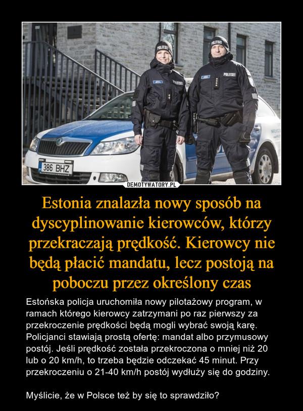 Estonia znalazła nowy sposób na dyscyplinowanie kierowców, którzy przekraczają prędkość. Kierowcy nie będą płacić mandatu, lecz postoją na poboczu przez określony czas