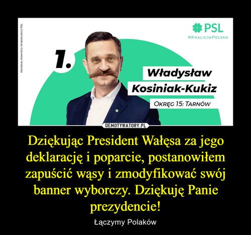 Dziękując President Wałęsa za jego deklarację i poparcie, postanowiłem zapuścić wąsy i zmodyfikować swój banner wyborczy. Dziękuję Panie prezydencie!
