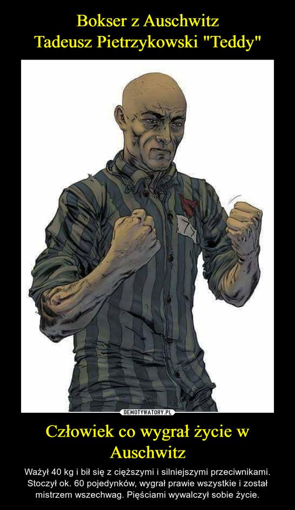 Człowiek co wygrał życie w Auschwitz – Ważył 40 kg i bił się z cięższymi i silniejszymi przeciwnikami. Stoczył ok. 60 pojedynków, wygrał prawie wszystkie i został mistrzem wszechwag. Pięściami wywalczył sobie życie.