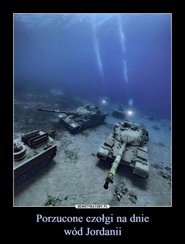 Porzucone czołgi na dniewód Jordanii –
