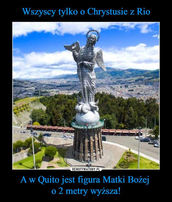 A w Quito jest figura Matki Bożej o 2 metry wyższa! –