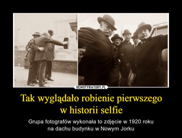 Tak wyglądało robienie pierwszegow historii selfie – Grupa fotografów wykonała to zdjęcie w 1920 rokuna dachu budynku w Nowym Jorku