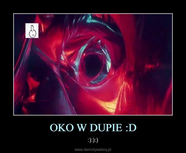 OKO W DUPIE :D – :):):)