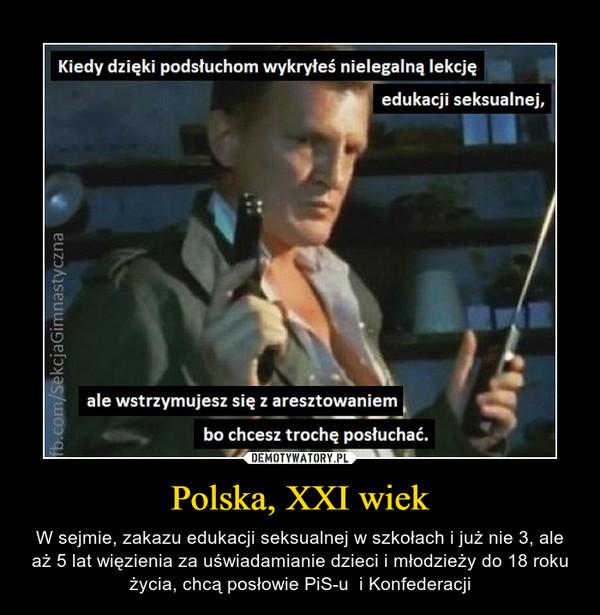 Polska, XXI wiek – W sejmie, zakazu edukacji seksualnej w szkołach i już nie 3, ale aż 5 lat więzienia za uświadamianie dzieci i młodzieży do 18 roku życia, chcą posłowie PiS-u  i Konfederacji