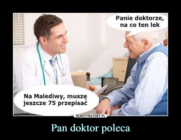 Pan doktor poleca –  Panie doktorze, na co ten lek Na Malediwy, muszę jeszcze 75 przepisać