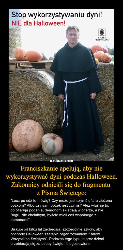 Franciszkanie apelują, aby nie wykorzystywać dyni podczas Halloween. Zakonnicy odnieśli się do fragmentu  z Pisma Świętego: