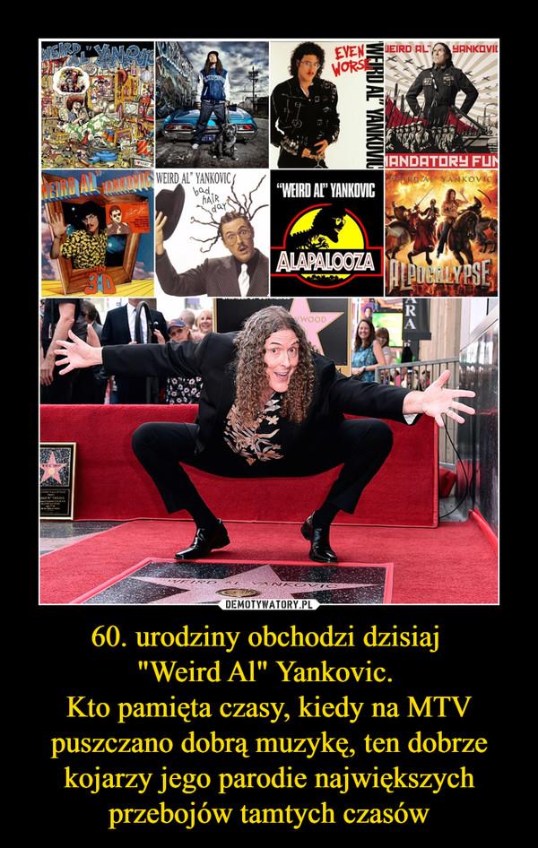 """60. urodziny obchodzi dzisiaj """"Weird Al"""" Yankovic. Kto pamięta czasy, kiedy na MTV puszczano dobrą muzykę, ten dobrze kojarzy jego parodie największych przebojów tamtych czasów –"""
