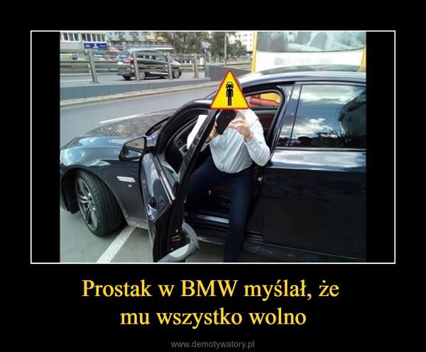Prostak w BMW myślał, że mu wszystko wolno –