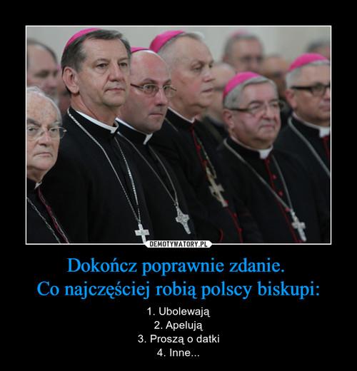 Dokończ poprawnie zdanie.  Co najczęściej robią polscy biskupi: