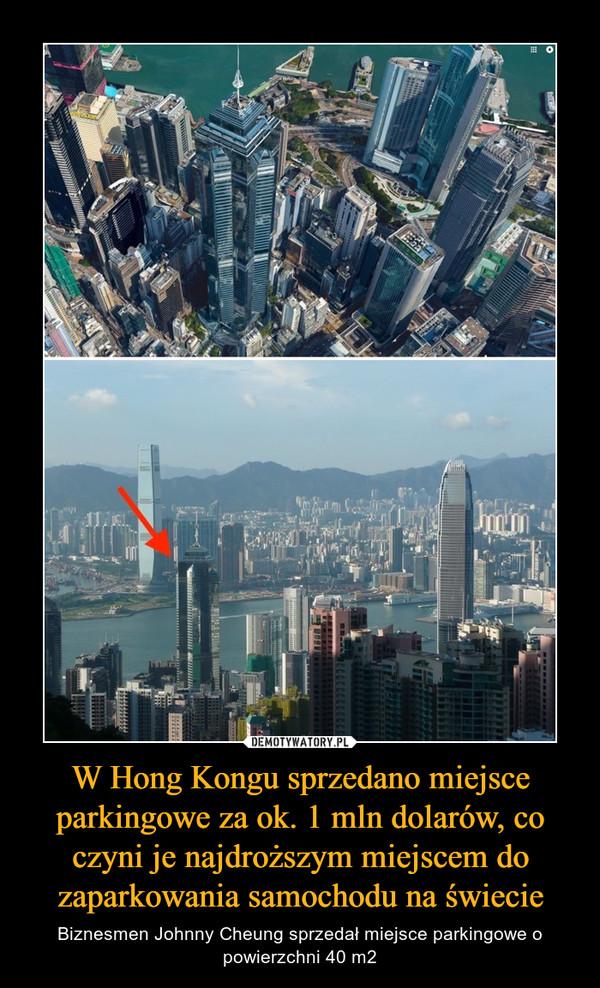 W Hong Kongu sprzedano miejsce parkingowe za ok. 1 mln dolarów, co czyni je najdroższym miejscem do zaparkowania samochodu na świecie – Biznesmen Johnny Cheung sprzedał miejsce parkingowe o powierzchni 40 m2