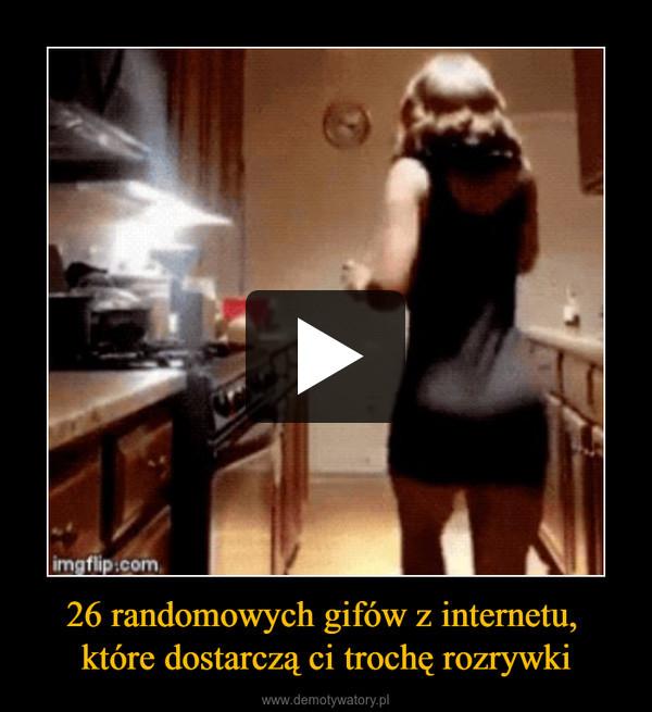 26 randomowych gifów z internetu, które dostarczą ci trochę rozrywki –