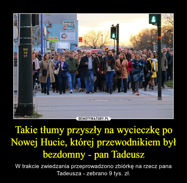 Takie tłumy przyszły na wycieczkę po Nowej Hucie, której przewodnikiem był bezdomny - pan Tadeusz – W trakcie zwiedzania przeprowadzono zbiórkę na rzecz pana Tadeusza - zebrano 9 tys. zł.