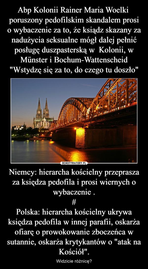"""Niemcy: hierarcha kościelny przeprasza za księdza pedofila i prosi wiernych o wybaczenie .#Polska: hierarcha kościelny ukrywa księdza pedofila w innej parafii, oskarża ofiarę o prowokowanie zboczeńca w sutannie, oskarża krytykantów o """"atak na Kościół"""". – Widzicie różnicę?"""