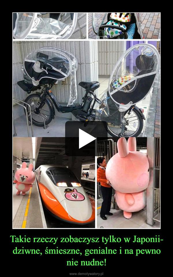 Takie rzeczy zobaczysz tylko w Japonii- dziwne, śmieszne, genialne i na pewno nie nudne! –