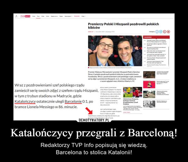 Katalończycy przegrali z Barceloną! – Redaktorzy TVP Info popisują się wiedzą.Barcelona to stolica Katalonii!