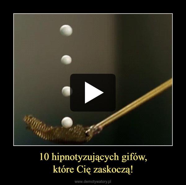 10 hipnotyzujących gifów,które Cię zaskoczą! –
