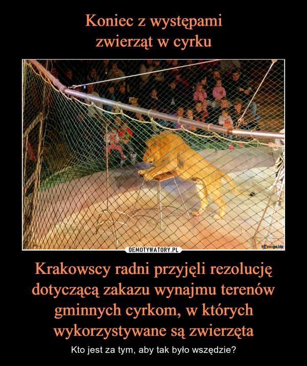 Krakowscy radni przyjęli rezolucję dotyczącą zakazu wynajmu terenów gminnych cyrkom, w których wykorzystywane są zwierzęta – Kto jest za tym, aby tak było wszędzie?