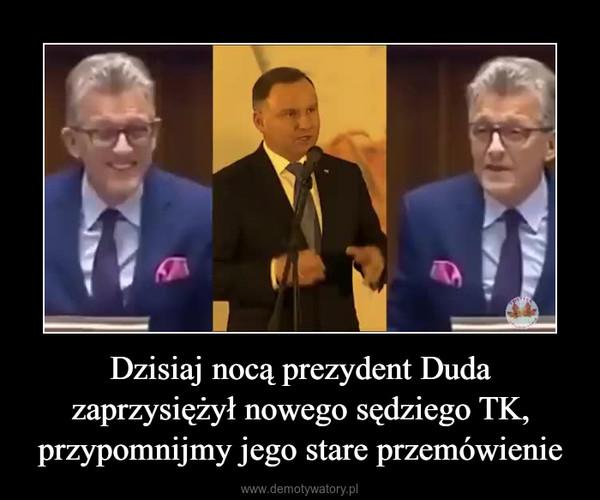 Dzisiaj nocą prezydent Duda zaprzysiężył nowego sędziego TK, przypomnijmy jego stare przemówienie –