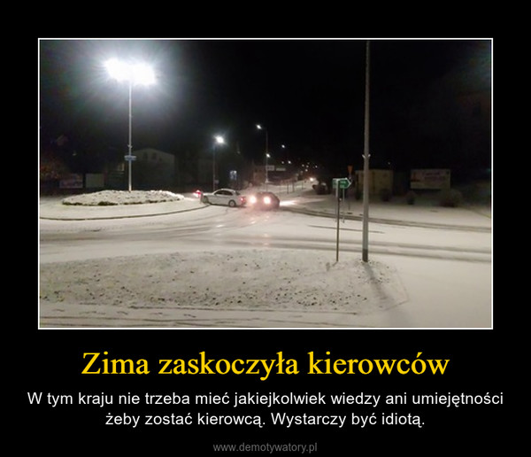 Zima zaskoczyła kierowców – W tym kraju nie trzeba mieć jakiejkolwiek wiedzy ani umiejętności żeby zostać kierowcą. Wystarczy być idiotą.