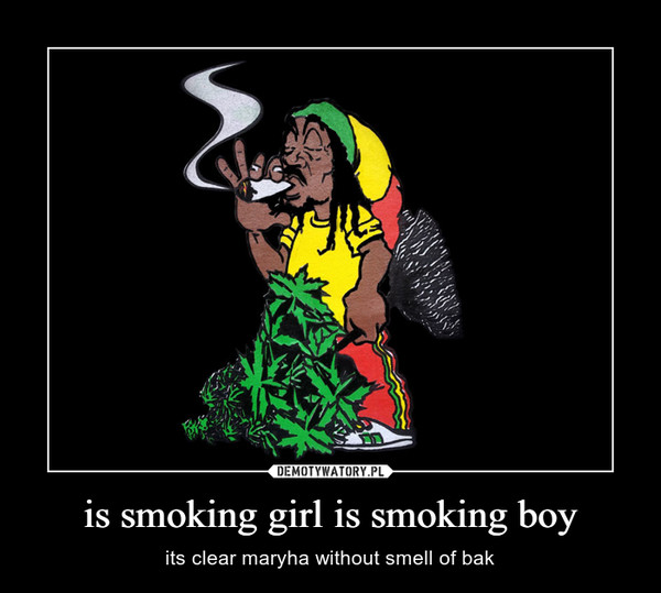 is smoking girl is smoking boy – its clear maryha without smell of bak