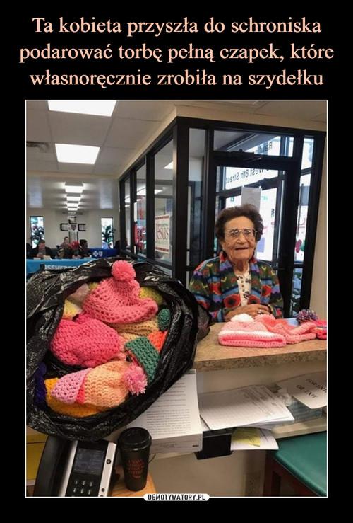 Ta kobieta przyszła do schroniska podarować torbę pełną czapek, które własnoręcznie zrobiła na szydełku