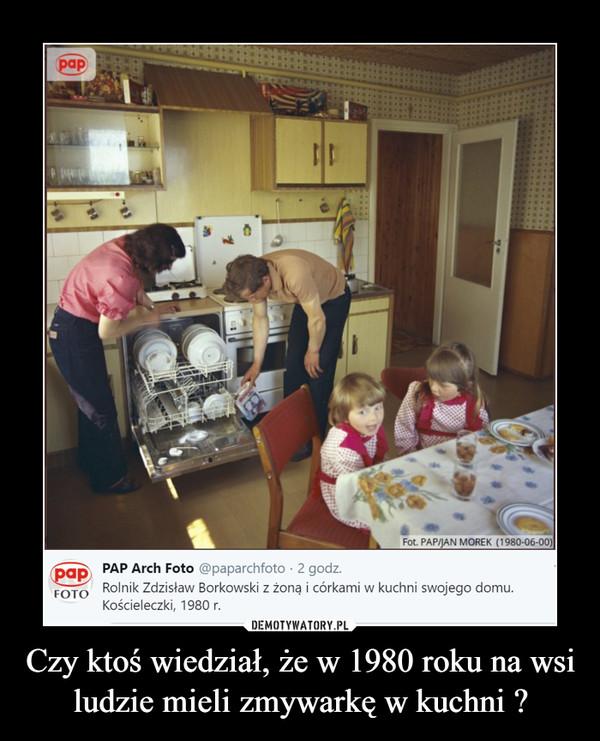 Czy ktoś wiedział, że w 1980 roku na wsi ludzie mieli zmywarkę w kuchni ? –